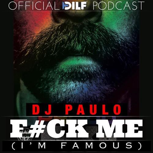 DJ PAULO - F#CKME I'M FAMOUS (Sleaze - Afterhours - Tech) - Official DILF Podcast
