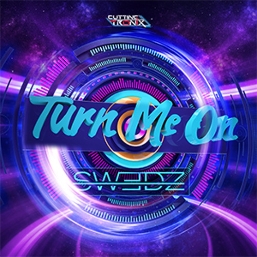 Swedz | Turn Me On | Cutting Tronix