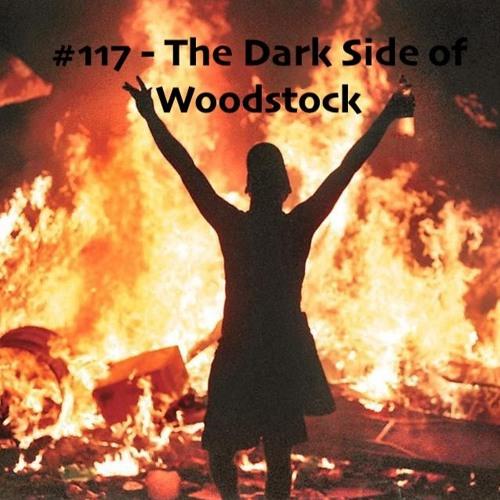 #117 - The Dark Side of Woodstock