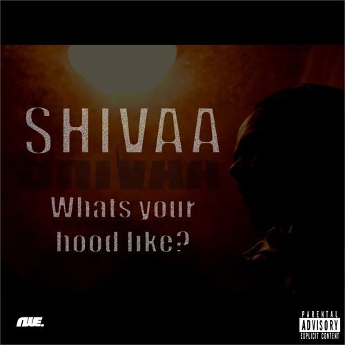 Shivaa - Whats Your Hood Like?