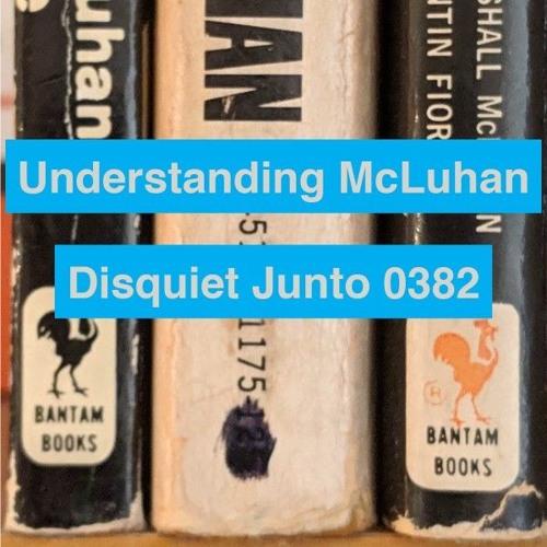 Disquiet Junto Project 0382: Understanding McLuhan