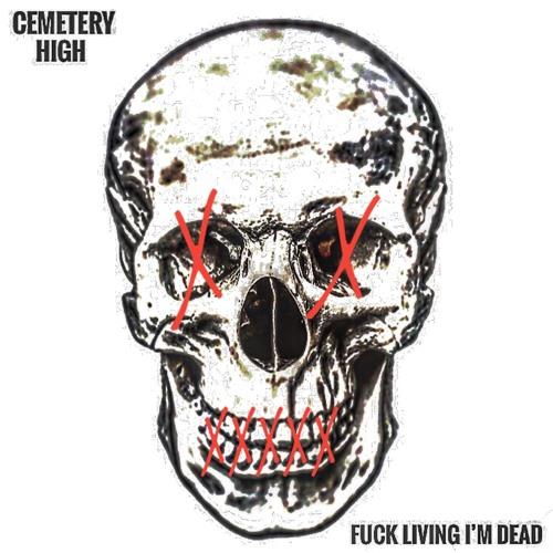 Fuck Living I'm Dead