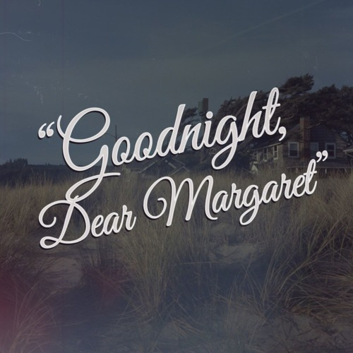 Goodnight, Dear Margaret