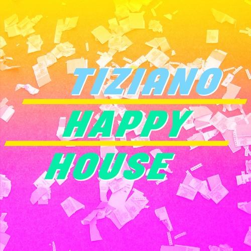 TIZIANO - Happy House