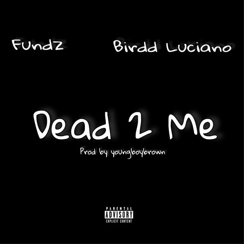 Fundz x Birdd Luciano - Dead to me <prod by Youngboybrown>