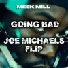 Meek Mill Feat Drake Going Bad Joe Michaels Fraze Flip Mp3