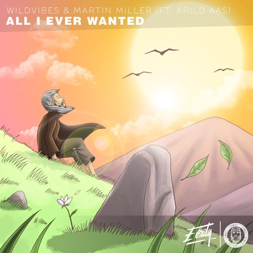 WildVibes & Martin Miller ft. Arild Aas - All I Ever Wanted [Eonity Exclusive]