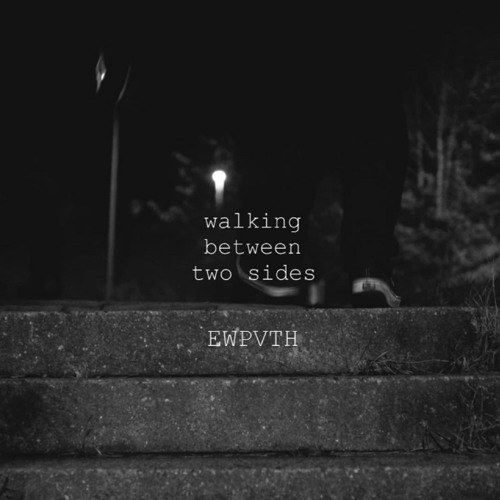 EWPVTH - Walking Between Two Sides 2019 [EP]
