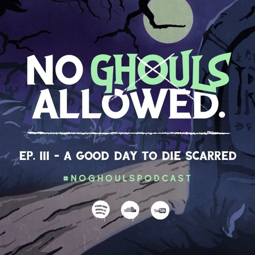 No Ghouls Allowed Ep. III - A Good Day to Die Scarred