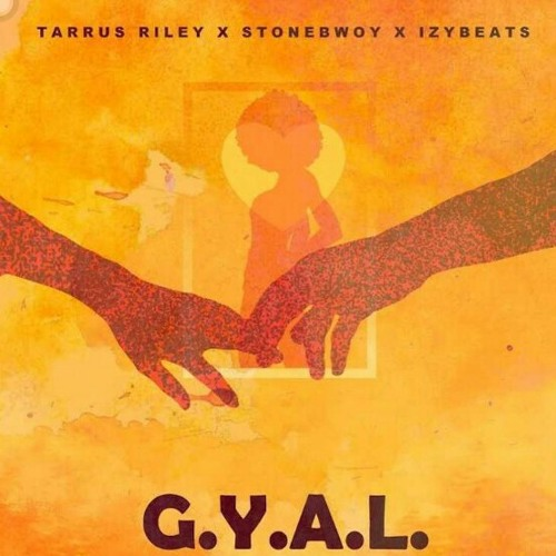 StoneBwoy x Tarrus Riley x Izy Beats - G.Y.A.L (Girl You Are Loved)| ayooghana.com
