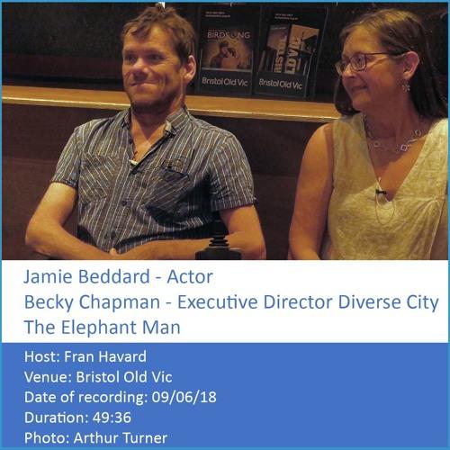 In Conversation: Jamie Beddard & Becky Chapman - The Elephant Man