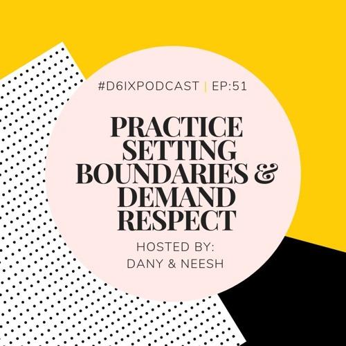 D6IX E51: Practice Setting Boundaries & Demand Respect