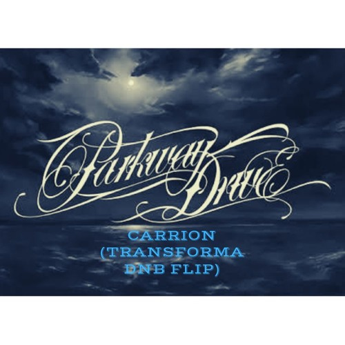Parkway Drive Carrion Transforma Dnb Flip Free Download By Transforma On Soundcloud Hear The World S Sounds