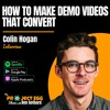 How To Make Demo Videos That Convert: Colin Hogan