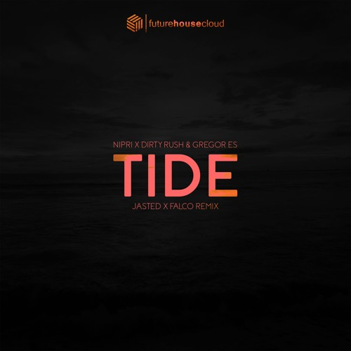Nipri X Dirty Rush & Gregor Es Feat. Lux - Tide (Jasted X Falco Remix)(Free Download)