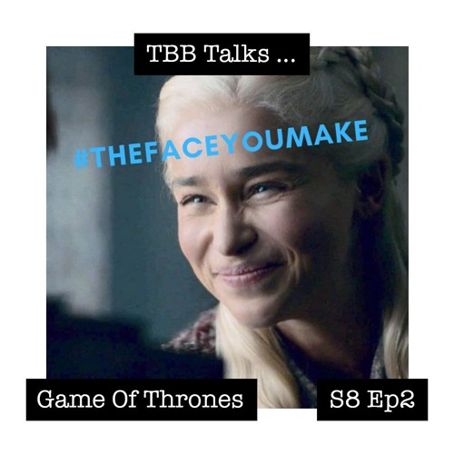 Game of Thrones ... S8 Ep 2: The face you make when everyone's going to die!