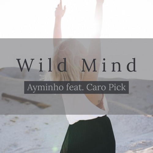 FREE DOWNLOAD: Ayminho - Wild Mind (feat. Caro Pick)