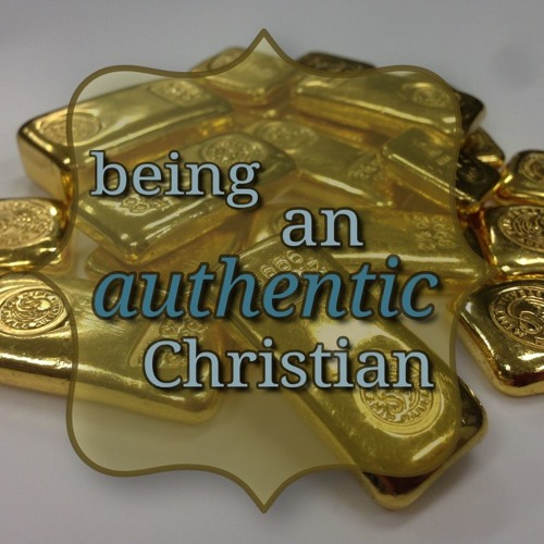 Being an authentic Christian (preacher: Dave Fellingham)