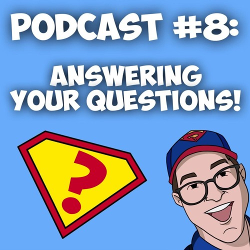 Episode #8-Answering your questions!