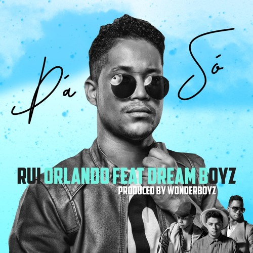 Rui Orlando X Dream Boyz- Dá só