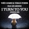Théo Gomez & Thiago Foizer Feat. Léo Mendez - I Turn to You (Original Mix) - FREE DOWNLOAD