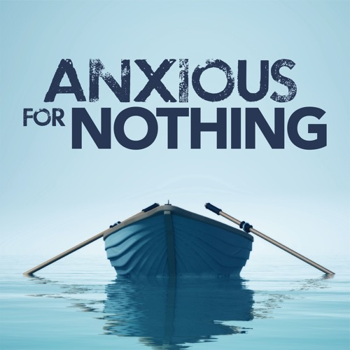 4-28-2019 - Celebrate God's Goodness - Anxious for Nothing
