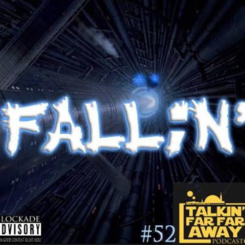 Talkin' Far Far Away Podcast Episode 52 | Falling Doesn't Bring You Back.. Yet