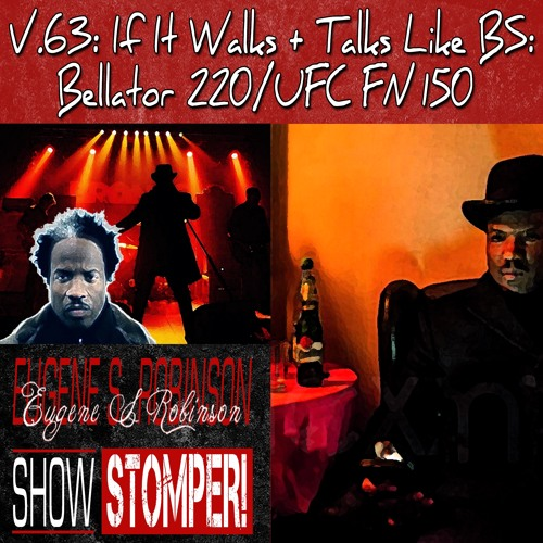 V.63 If It Walks + Talks Like BS Bellator 220UFC FN 150 On The Eugene S. Robinson Show Stompe