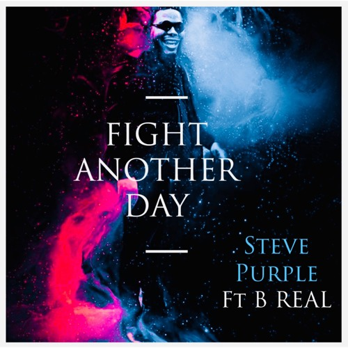 FIGHT ANOTHER DAY - Steve Purple ft Brandon Real
