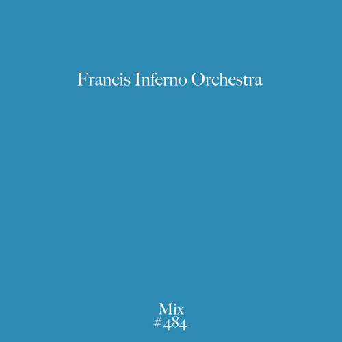 TESTPRESSING MIX #484 - Francis Inferno Orchestra - Tales From Beneath Your Barn
