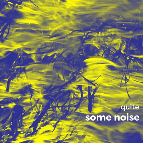QUITE - some noise