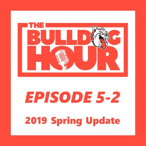 The Bulldog Hour, Episode 5-2: 2019 Spring Update