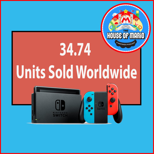 Nintendo Switch Sells 34.74 Units! - The House of Mario Ep. 94