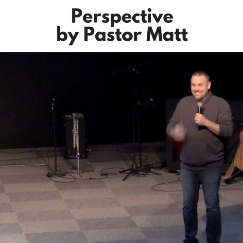 Perspective - Pastor Matt - Cornerstone Christian Fellowship - CCFINDIANA