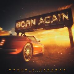Wholm & Cageman - Born Again (feat. Michael Shynes)