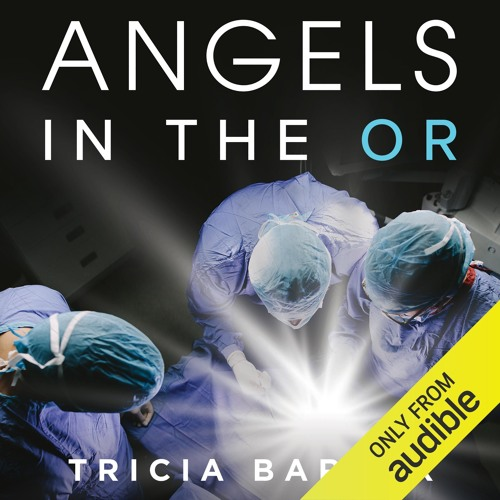 Angels in the OR by Tricia Barker, Narrated by Leslie Howard