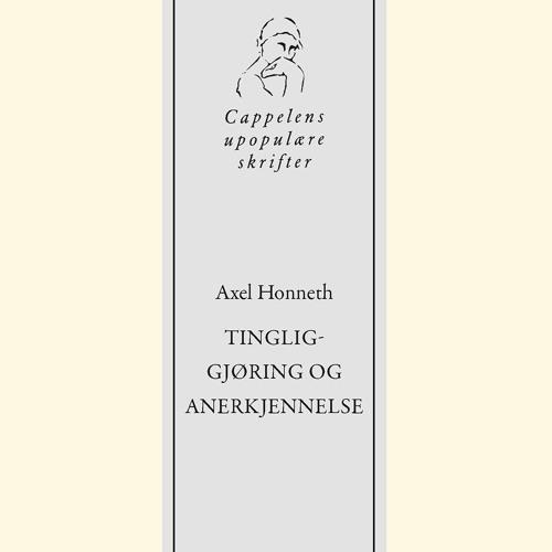 Axel Honneth - Tingliggjøring og anerkjennelse (Torill Strand og Arne Johan Vetlesen)