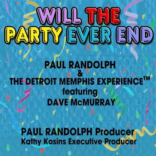 Paul Randolph & The Detroit Memphis : Experience Will The Party Ever End