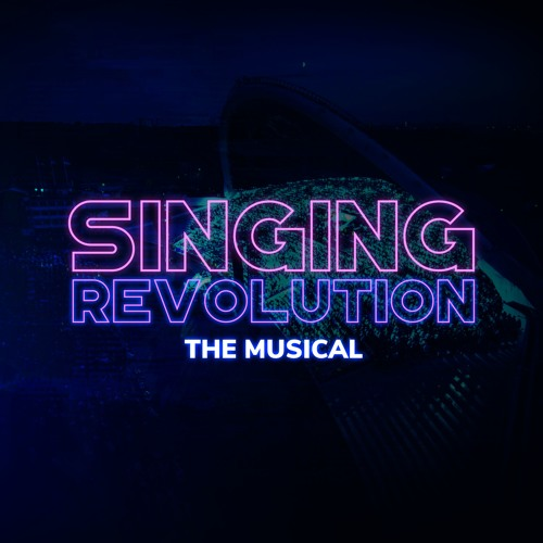 SINGING REVOLUTION: the musical
