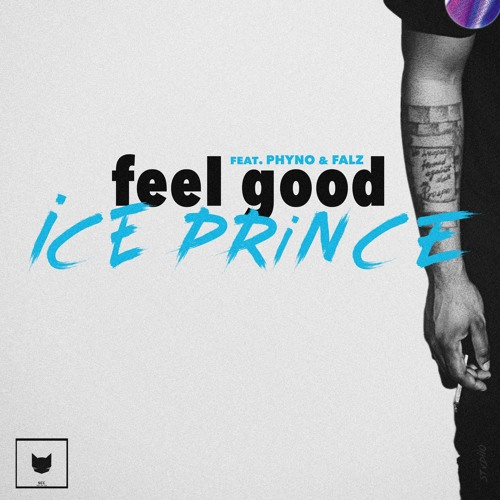 Ice Prince - Feel Good feat (Falz & Phyno)