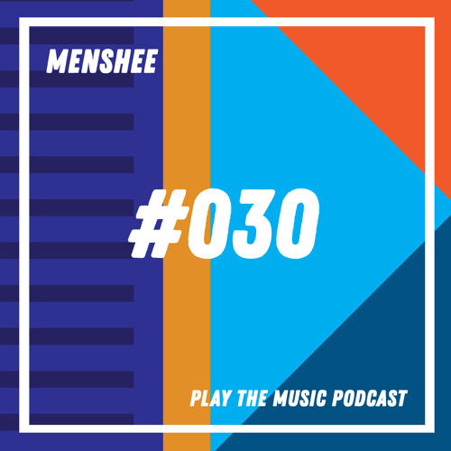 Menshee - Play The Music Podcast 030