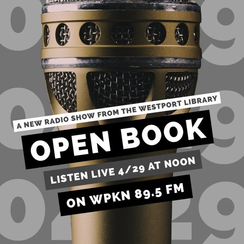 OPEN BOOK- Westport Library Podcast on WPKN  |  April 2019