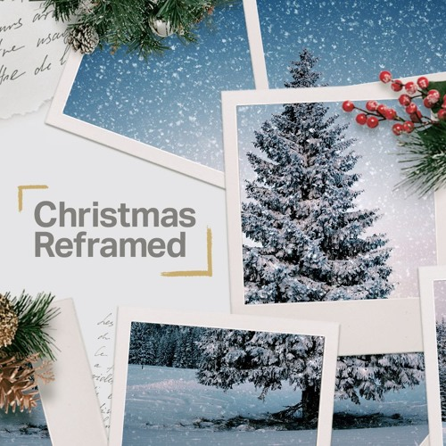 CHRISTMAS REFRAMED by Rick Atchley