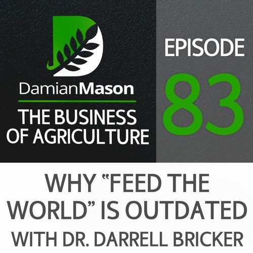 """83 - Why """"Feed The World"""" is Outdated - with Dr. Darrell Bricker, Author of Empty Planet"""
