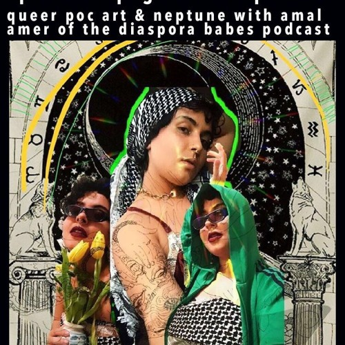 ep24: queer poc art & neptune with amal amer of the diaspora babes podcast