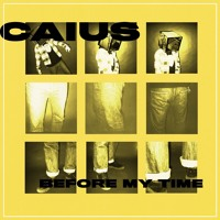 Caius - Before My Time