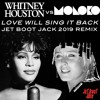Whitney Houston vs Moloko - Love Will Sing It Back (Jet Boot Jack 2019 Remix) REMIXED FOR 2019!
