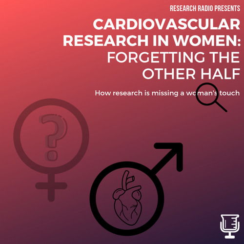 Ep#6: Cardiovascular Research in Women- Forgetting the Other Half
