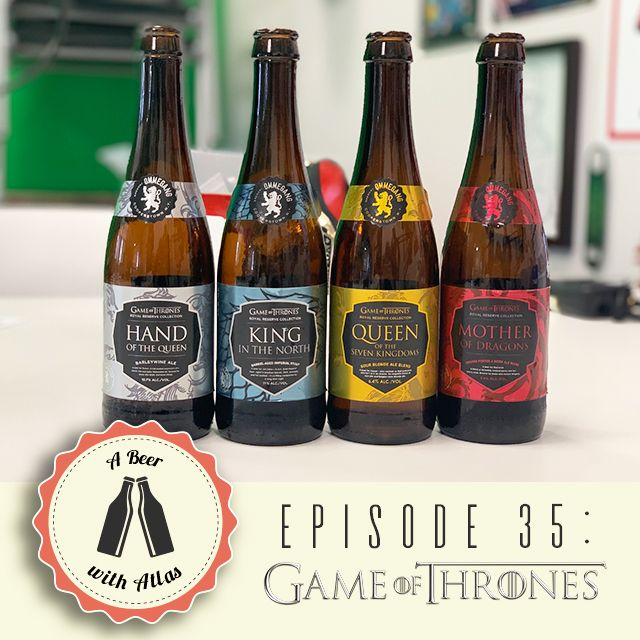 A Beer With Atlas #35 - Game Of Thrones Beers