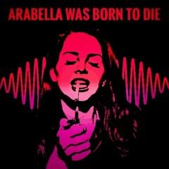 Arabella Was Born To Die